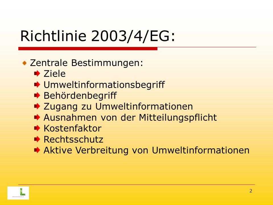 2 Richtlinie 2003/4/EG: Zentrale Bestimmungen: Ziele Umweltinformationsbegriff Behördenbegriff Zugang zu Umweltinformationen Ausnahmen von der Mitteilungspflicht Kostenfaktor Rechtsschutz Aktive Verbreitung von Umweltinformationen