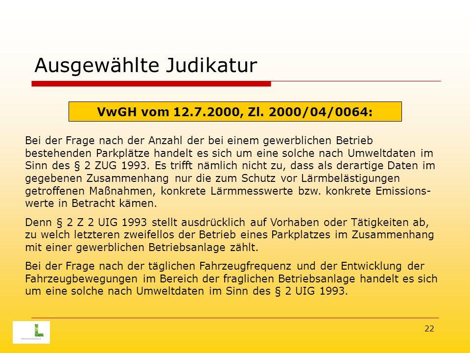 22 Ausgewählte Judikatur Bei der Frage nach der Anzahl der bei einem gewerblichen Betrieb bestehenden Parkplätze handelt es sich um eine solche nach Umweltdaten im Sinn des § 2 ZUG 1993.