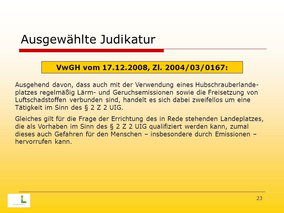 23 Ausgewählte Judikatur Ausgehend davon, dass auch mit der Verwendung eines Hubschrauberlande- platzes regelmäßig Lärm- und Geruchsemissionen sowie die Freisetzung von Luftschadstoffen verbunden sind, handelt es sich dabei zweifellos um eine Tätigkeit im Sinn des § 2 Z 2 UIG.