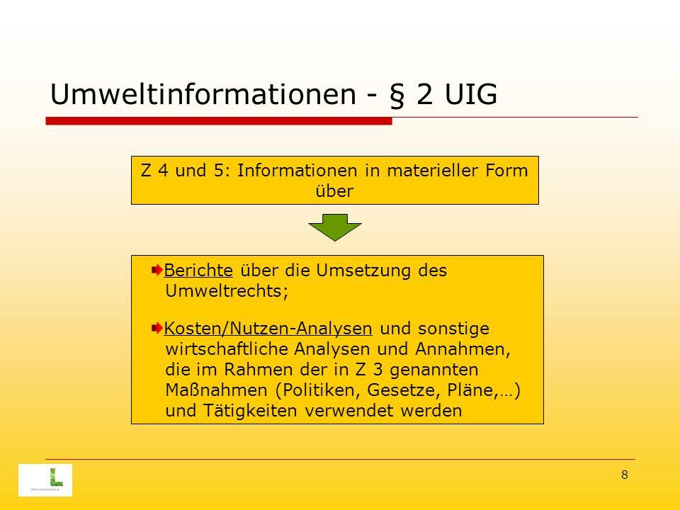8 Umweltinformationen - § 2 UIG Z 4 und 5: Informationen in materieller Form über Berichte über die Umsetzung des Umweltrechts; Kosten/Nutzen-Analysen und sonstige wirtschaftliche Analysen und Annahmen, die im Rahmen der in Z 3 genannten Maßnahmen (Politiken, Gesetze, Pläne,…) und Tätigkeiten verwendet werden