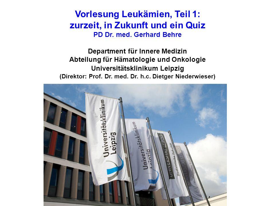Vorlesung Leukämien, Teil 1: zurzeit, in Zukunft und ein Quiz PD Dr. med. Gerhard Behre Department für Innere Medizin Abteilung für Hämatologie und On