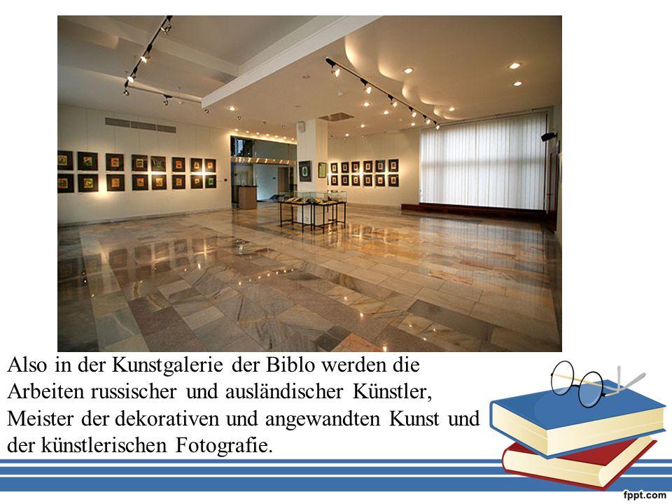 Also in der Kunstgalerie der Biblo werden die Arbeiten russischer und ausländischer Künstler, Meister der dekorativen und angewandten Kunst und der künstlerischen Fotografie.