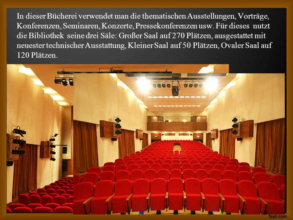 In dieser Bücherei verwendet man die thematischen Ausstellungen, Vorträge, Konferenzen, Seminaren, Konzerte, Pressekonferenzen usw.