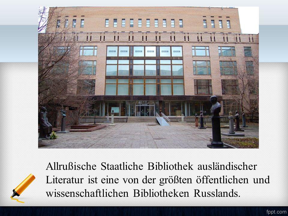 Allrußische Staatliche Bibliothek ausländischer Literatur ist eine von der größten öffentlichen und wissenschaftlichen Bibliotheken Russlands.