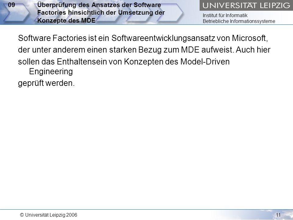 Institut für Informatik Betriebliche Informationssysteme © Universität Leipzig 200611 09Überprüfung des Ansatzes der Software Factories hinsichtlich d