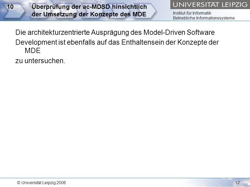 Institut für Informatik Betriebliche Informationssysteme © Universität Leipzig 200612 10Überprüfung der ac-MDSD hinsichtlich der Umsetzung der Konzept