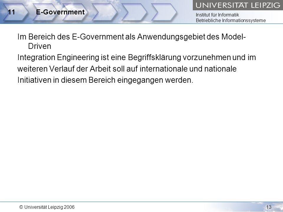 Institut für Informatik Betriebliche Informationssysteme © Universität Leipzig 200613 11E-Government Im Bereich des E-Government als Anwendungsgebiet