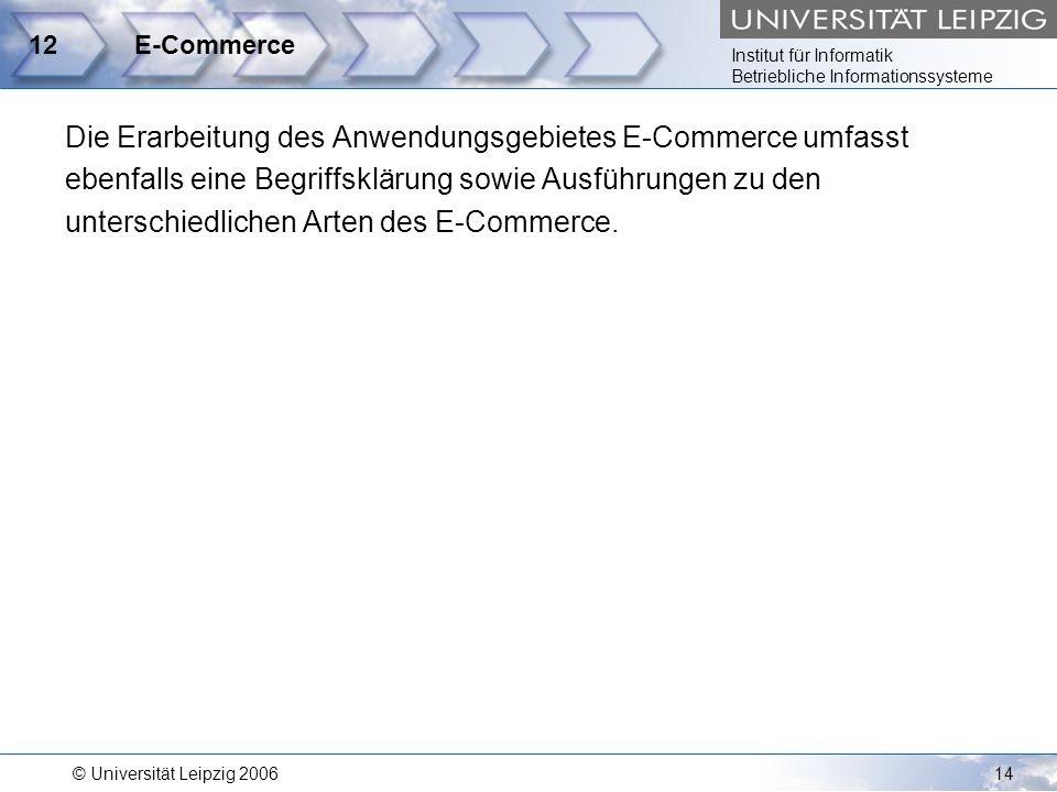 Institut für Informatik Betriebliche Informationssysteme © Universität Leipzig 200614 12E-Commerce Die Erarbeitung des Anwendungsgebietes E-Commerce u