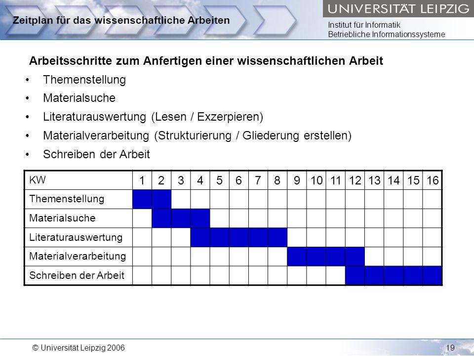 Institut für Informatik Betriebliche Informationssysteme © Universität Leipzig 200619 Zeitplan für das wissenschaftliche Arbeiten Arbeitsschritte zum