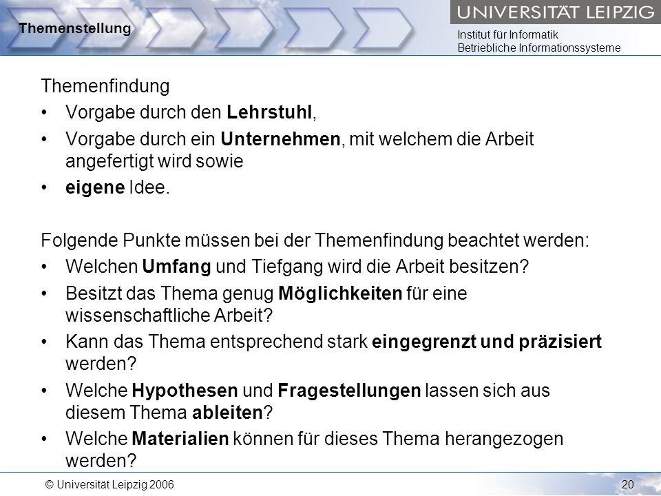 Institut für Informatik Betriebliche Informationssysteme © Universität Leipzig 200620 Themenstellung Themenfindung Vorgabe durch den Lehrstuhl, Vorgab