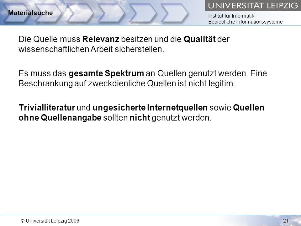 Institut für Informatik Betriebliche Informationssysteme © Universität Leipzig 200621 Materialsuche Die Quelle muss Relevanz besitzen und die Qualität