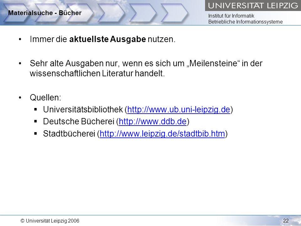 Institut für Informatik Betriebliche Informationssysteme © Universität Leipzig 200622 Materialsuche - Bücher Immer die aktuellste Ausgabe nutzen. Sehr