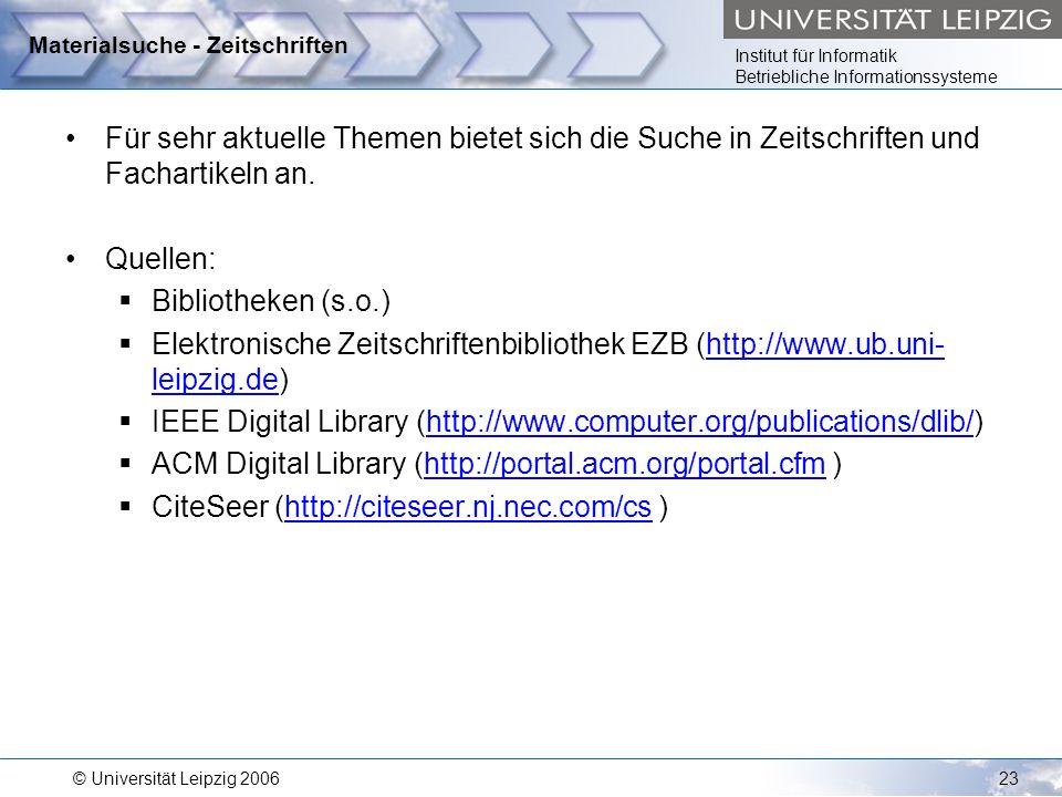 Institut für Informatik Betriebliche Informationssysteme © Universität Leipzig 200623 Materialsuche - Zeitschriften Für sehr aktuelle Themen bietet si