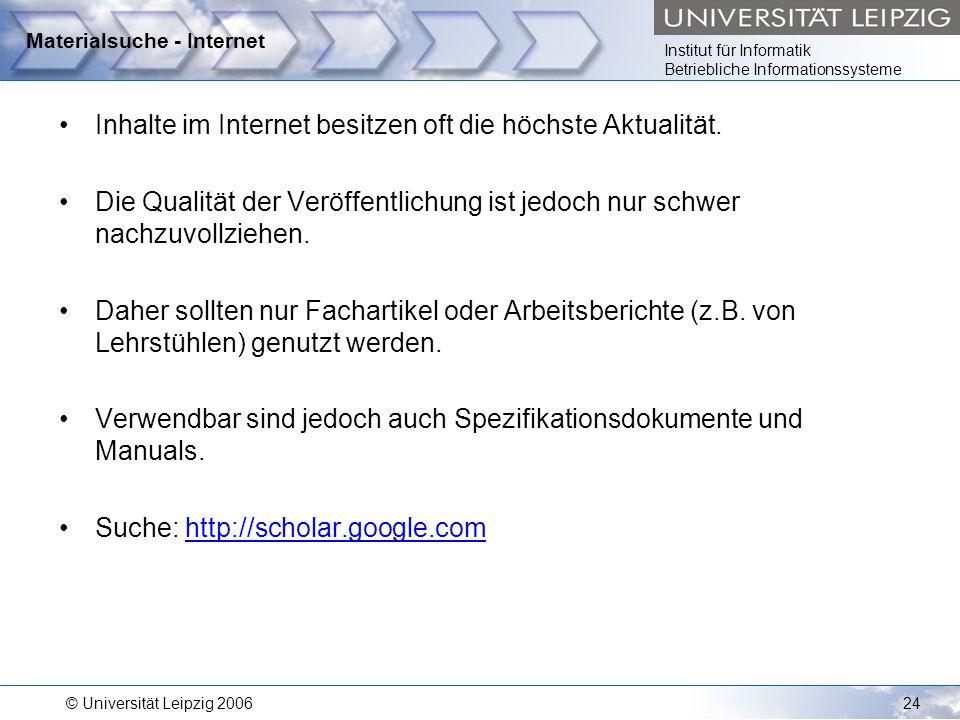 Institut für Informatik Betriebliche Informationssysteme © Universität Leipzig 200624 Materialsuche - Internet Inhalte im Internet besitzen oft die hö