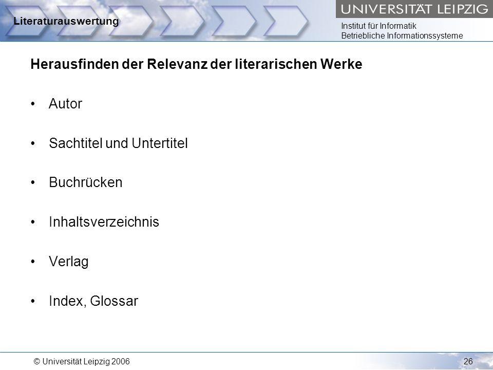 Institut für Informatik Betriebliche Informationssysteme © Universität Leipzig 200626 Literaturauswertung Herausfinden der Relevanz der literarischen