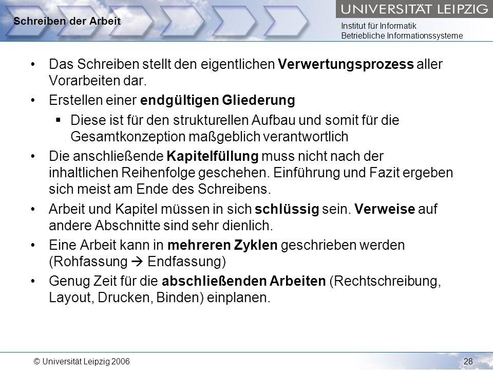 Institut für Informatik Betriebliche Informationssysteme © Universität Leipzig 200628 Schreiben der Arbeit Das Schreiben stellt den eigentlichen Verwe