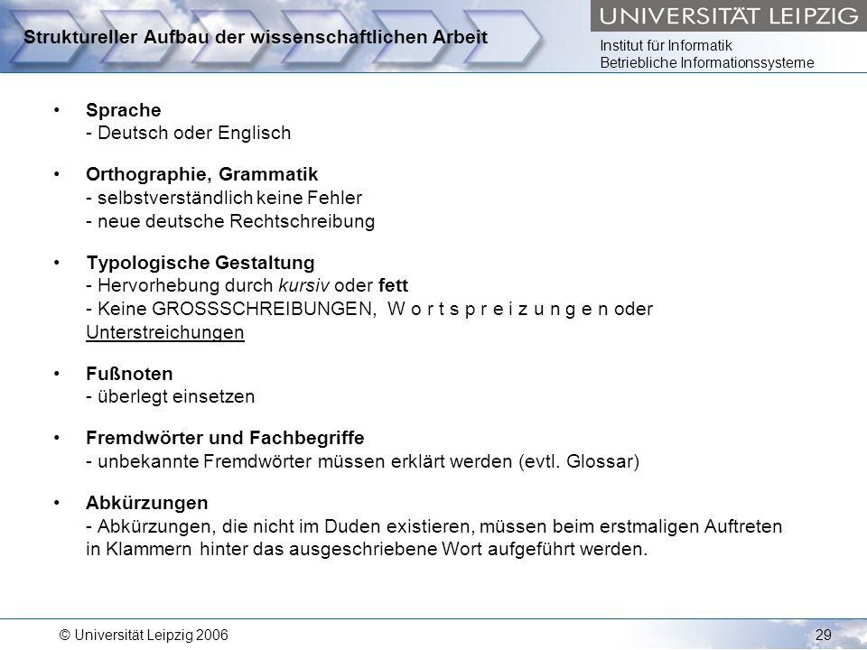Institut für Informatik Betriebliche Informationssysteme © Universität Leipzig 200629 Struktureller Aufbau der wissenschaftlichen Arbeit Sprache - Deu