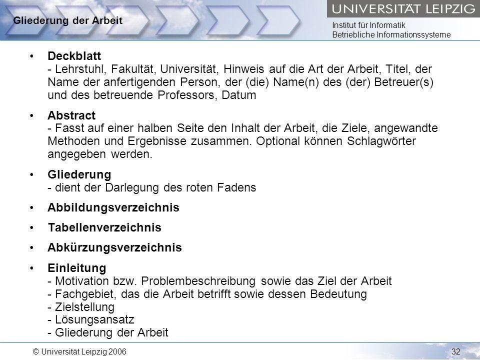 Institut für Informatik Betriebliche Informationssysteme © Universität Leipzig 200632 Gliederung der Arbeit Deckblatt - Lehrstuhl, Fakultät, Universit