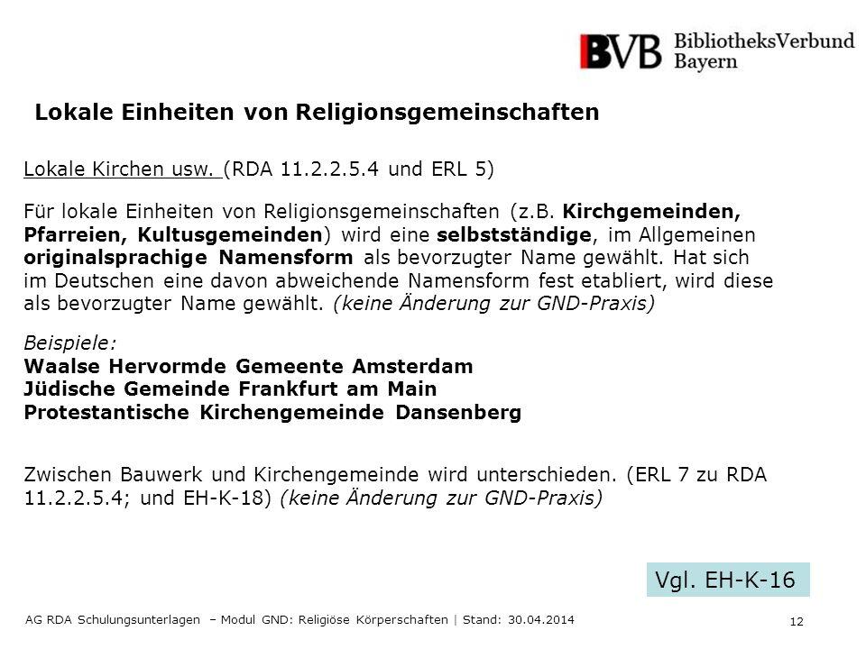 12 AG RDA Schulungsunterlagen – Modul GND: Religiöse Körperschaften | Stand: 30.04.2014 Lokale Einheiten von Religionsgemeinschaften Lokale Kirchen usw.