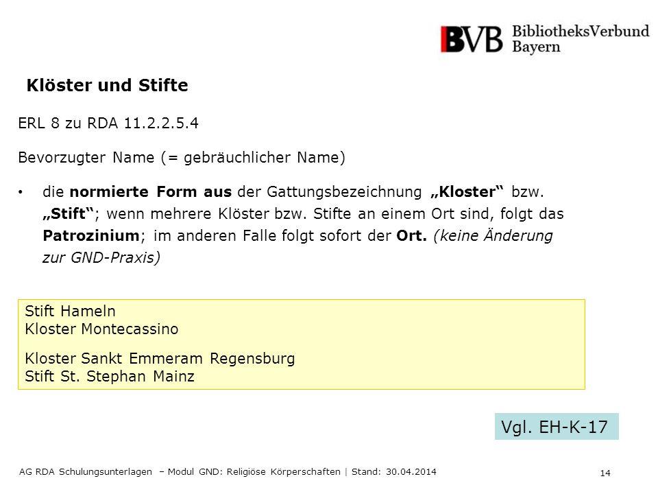 14 AG RDA Schulungsunterlagen – Modul GND: Religiöse Körperschaften | Stand: 30.04.2014 Klöster und Stifte ERL 8 zu RDA 11.2.2.5.4 Bevorzugter Name (=