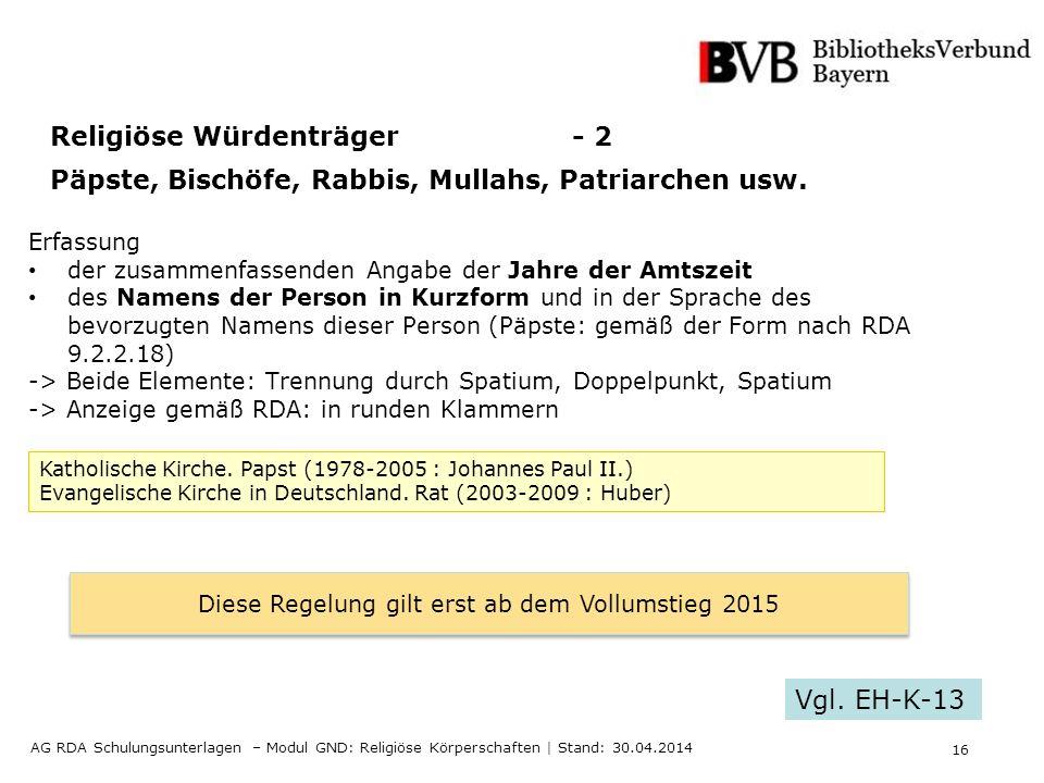 16 AG RDA Schulungsunterlagen – Modul GND: Religiöse Körperschaften | Stand: 30.04.2014 Erfassung der zusammenfassenden Angabe der Jahre der Amtszeit