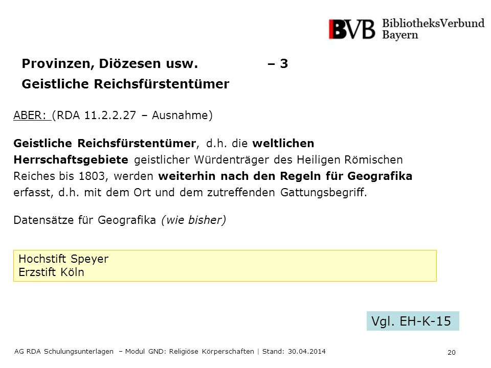 20 AG RDA Schulungsunterlagen – Modul GND: Religiöse Körperschaften | Stand: 30.04.2014 Provinzen, Diözesen usw.
