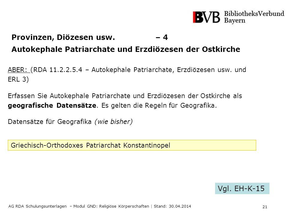 21 AG RDA Schulungsunterlagen – Modul GND: Religiöse Körperschaften | Stand: 30.04.2014 Provinzen, Diözesen usw.