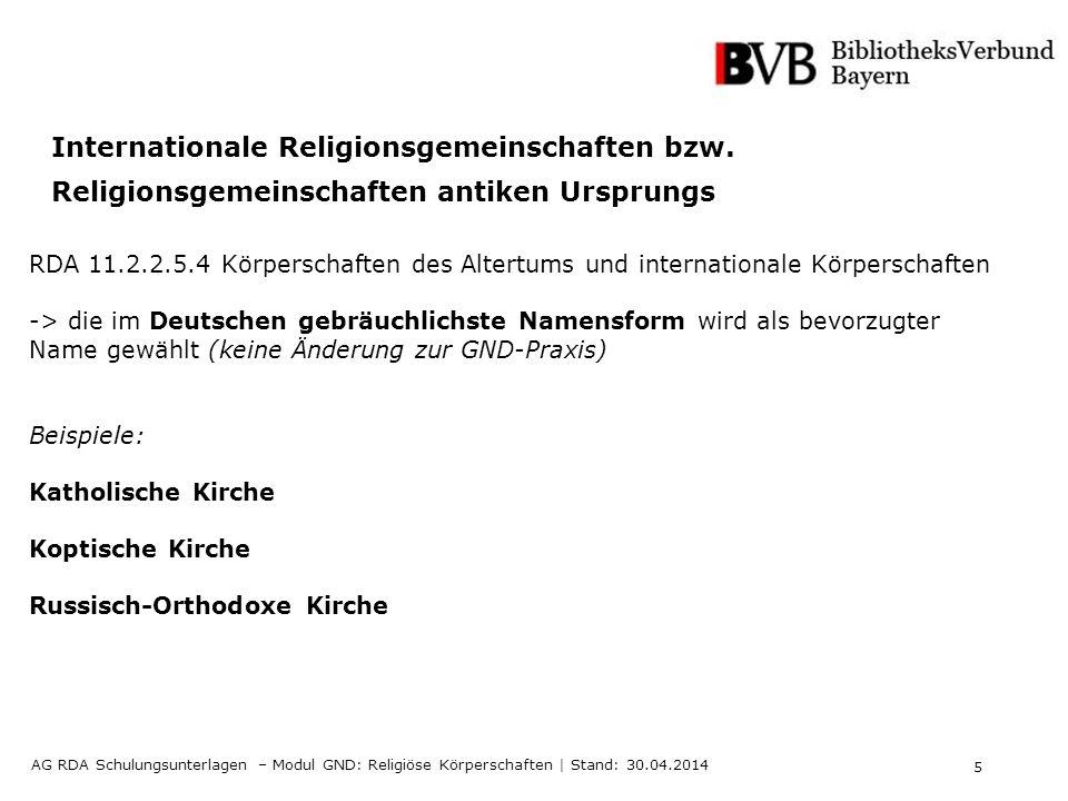 5 AG RDA Schulungsunterlagen – Modul GND: Religiöse Körperschaften | Stand: 30.04.2014 Internationale Religionsgemeinschaften bzw.
