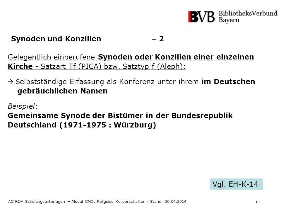 9 AG RDA Schulungsunterlagen – Modul GND: Religiöse Körperschaften   Stand: 30.04.2014 Synoden und Konzilien – 3 Vertretungskörperschaften - Satzart Tb (PICA) bzw.