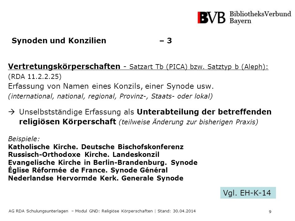 9 AG RDA Schulungsunterlagen – Modul GND: Religiöse Körperschaften | Stand: 30.04.2014 Synoden und Konzilien – 3 Vertretungskörperschaften - Satzart Tb (PICA) bzw.