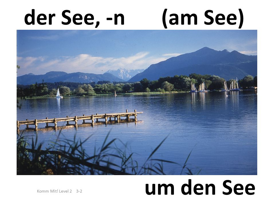 um den See Komm Mit! Level 2 3-2 der See, -n(am See)