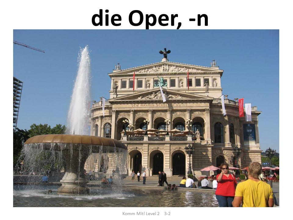 die Oper, -n Komm Mit! Level 2 3-2