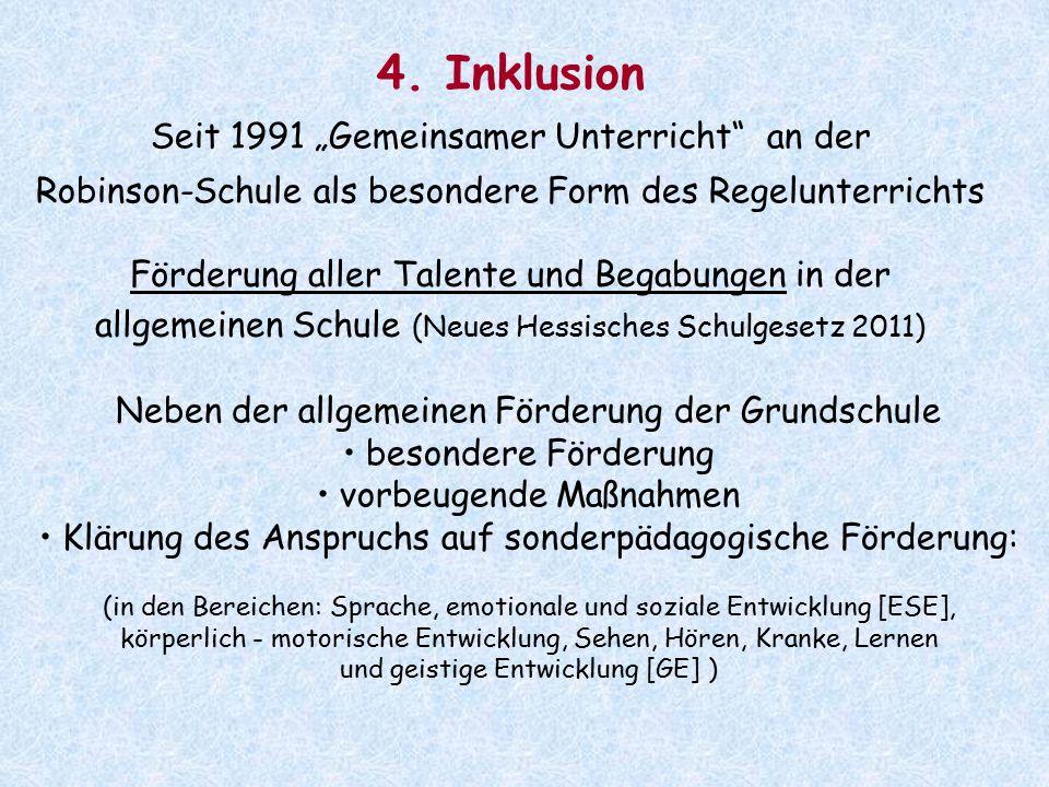 """4. Inklusion Seit 1991 """"Gemeinsamer Unterricht"""" an der Robinson-Schule als besondere Form des Regelunterrichts Förderung aller Talente und Begabungen"""