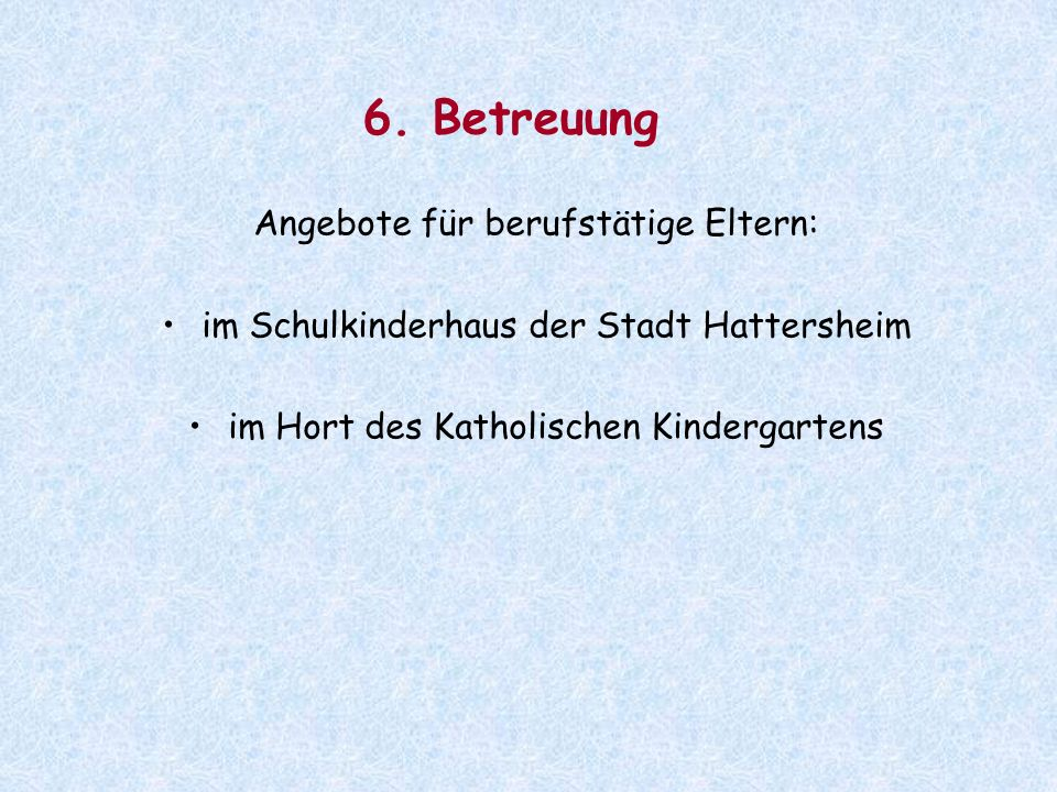 6. Betreuung Angebote für berufstätige Eltern: im Schulkinderhaus der Stadt Hattersheim im Hort des Katholischen Kindergartens