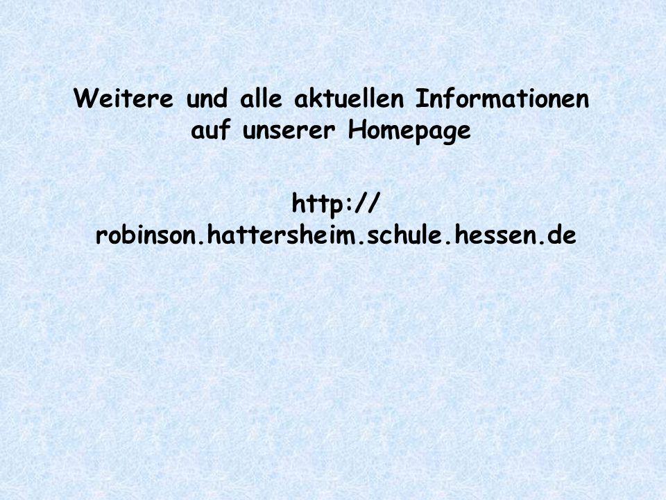 Weitere und alle aktuellen Informationen auf unserer Homepage http:// robinson.hattersheim.schule.hessen.de
