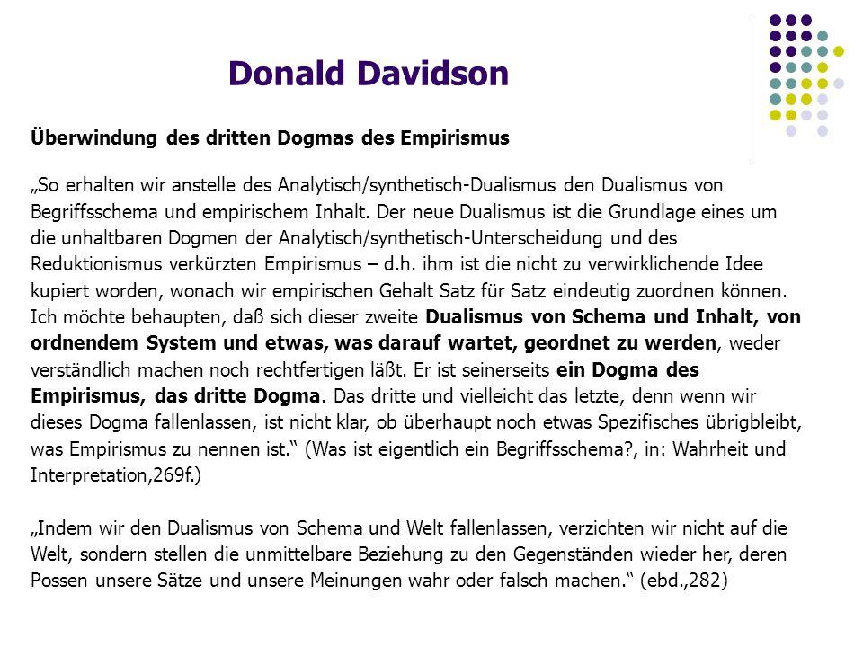 """Donald Davidson Überwindung des dritten Dogmas des Empirismus """"So erhalten wir anstelle des Analytisch/synthetisch-Dualismus den Dualismus von Begriffsschema und empirischem Inhalt."""