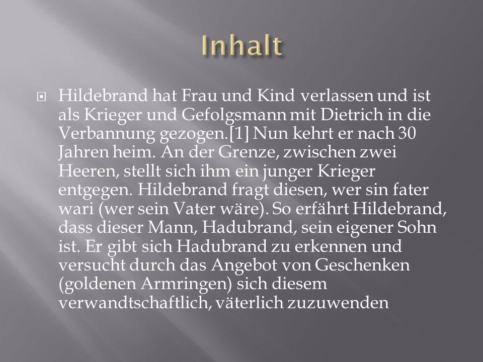  Hildebrand hat Frau und Kind verlassen und ist als Krieger und Gefolgsmann mit Dietrich in die Verbannung gezogen.[1] Nun kehrt er nach 30 Jahren heim.