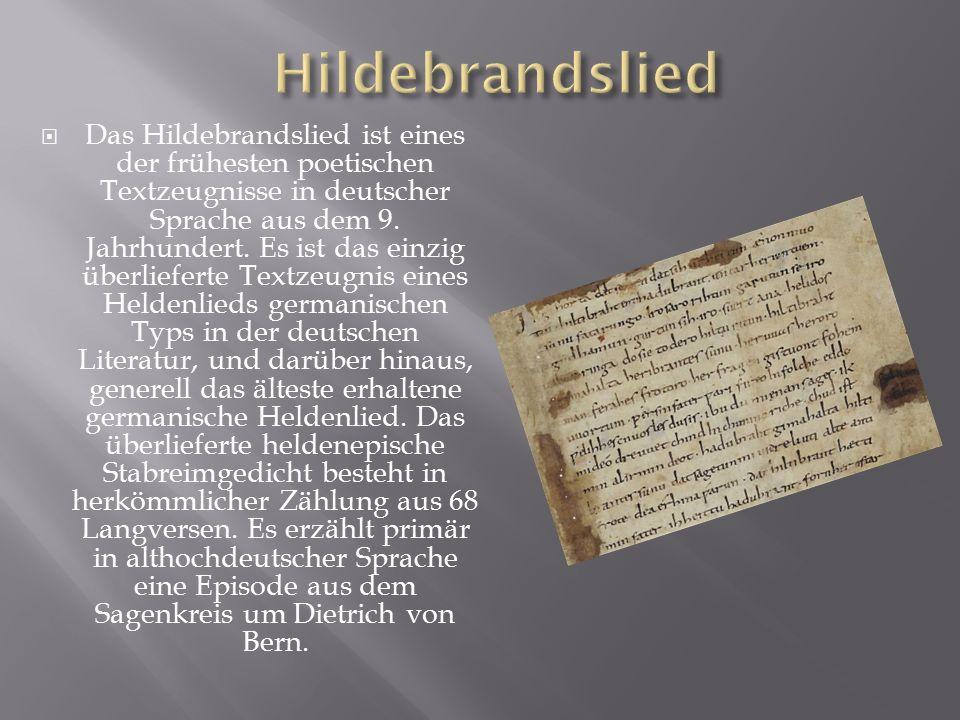  Das Hildebrandslied ist eines der frühesten poetischen Textzeugnisse in deutscher Sprache aus dem 9.
