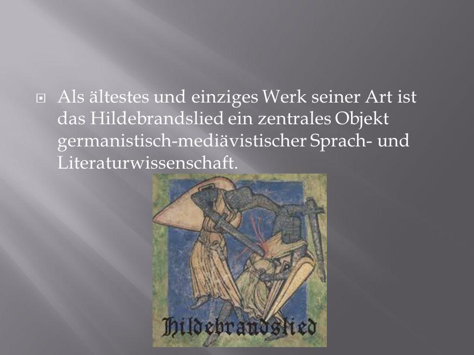  Als ältestes und einziges Werk seiner Art ist das Hildebrandslied ein zentrales Objekt germanistisch-mediävistischer Sprach- und Literaturwissenschaft.