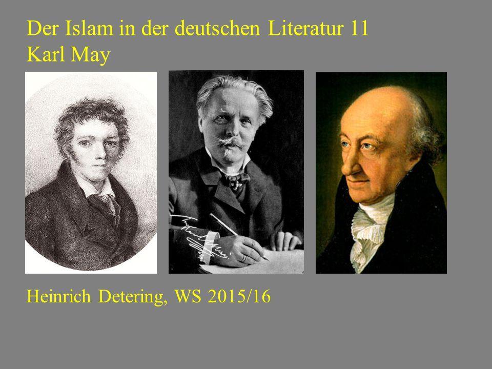 Der Islam in der deutschen Literatur 11 Karl May Heinrich Detering, WS 2015/16