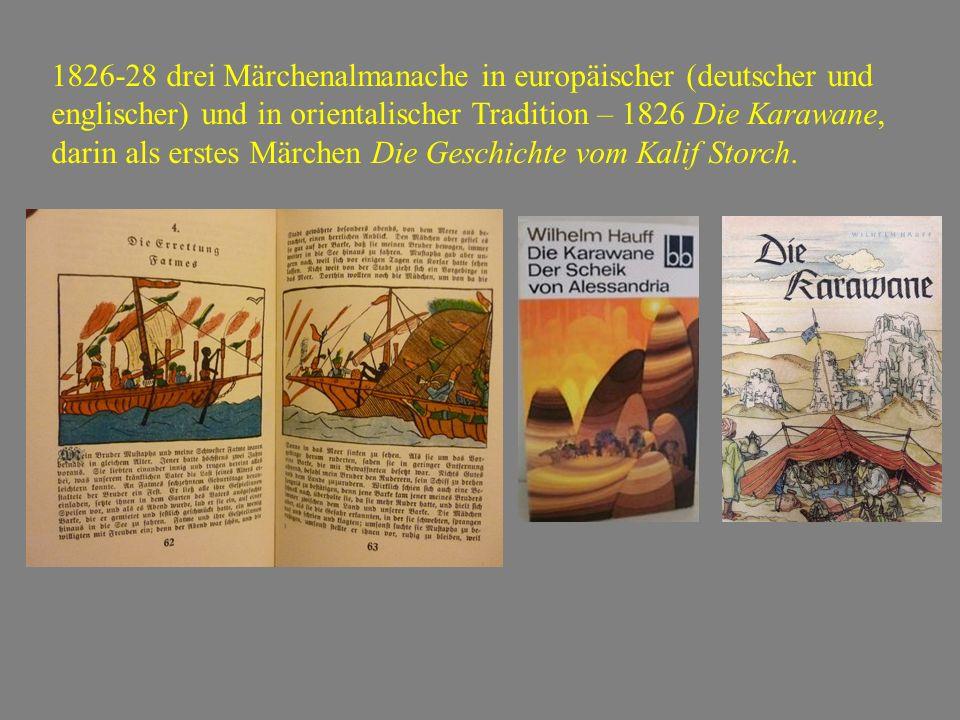 1826-28 drei Märchenalmanache in europäischer (deutscher und englischer) und in orientalischer Tradition – 1826 Die Karawane, darin als erstes Märchen