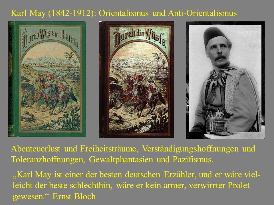 Karl May (1842-1912): Orientalismus und Anti-Orientalismus Abenteuerlust und Freiheitsträume, Verständigungshoffnungen und Toleranzhoffnungen, Gewaltp
