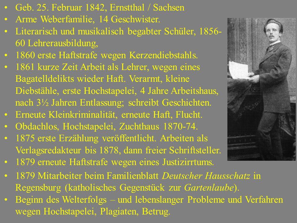 Geb. 25. Februar 1842, Ernstthal / Sachsen Arme Weberfamilie, 14 Geschwister. Literarisch und musikalisch begabter Schüler, 1856- 60 Lehrerausbildung,