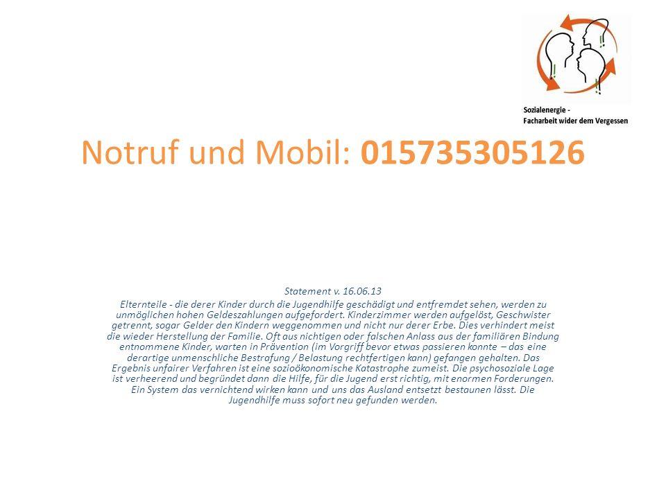 Notruf und Mobil: 015735305126 Statement v. 16.06.13 Elternteile - die derer Kinder durch die Jugendhilfe geschädigt und entfremdet sehen, werden zu u