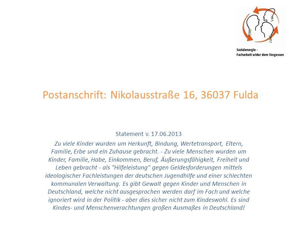 Postanschrift: Nikolausstraße 16, 36037 Fulda Statement v. 17.06.2013 Zu viele Kinder wurden um Herkunft, Bindung, Wertetransport, Eltern, Familie, Er