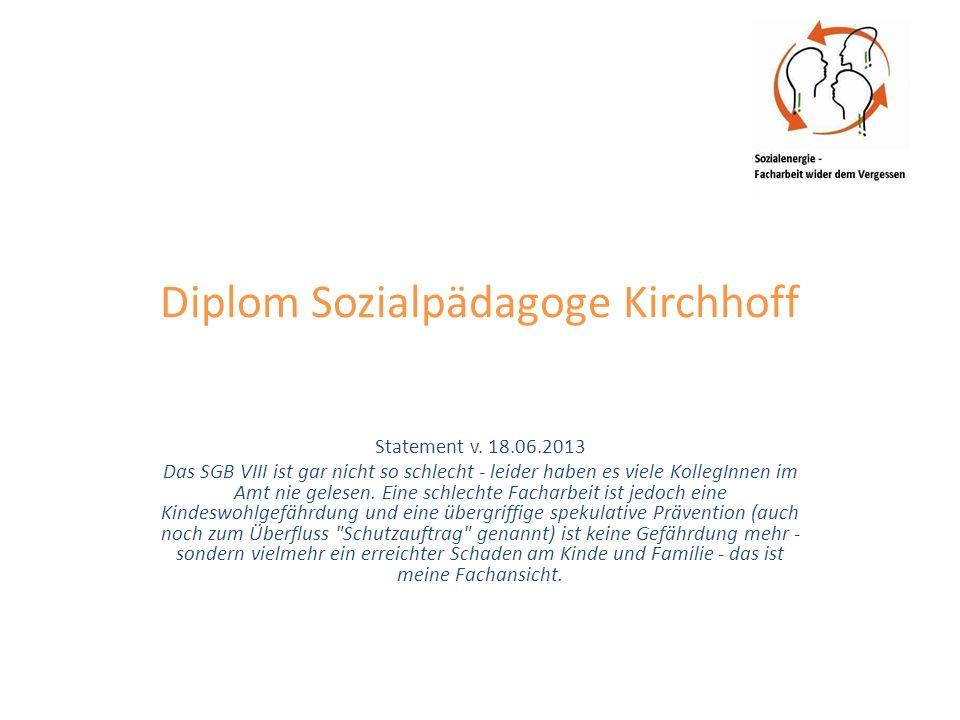 Diplom Sozialpädagoge Kirchhoff Statement v. 18.06.2013 Das SGB VIII ist gar nicht so schlecht - leider haben es viele KollegInnen im Amt nie gelesen.