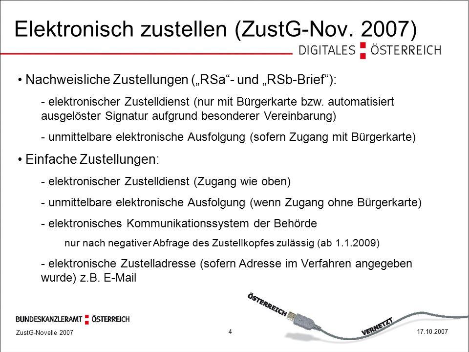 ZustG-Novelle 2007 517.10.2007 Vorrang für die elektronische Zustellung vor dem Kommunikationssystem der Behörde ZustG Novelle 2007