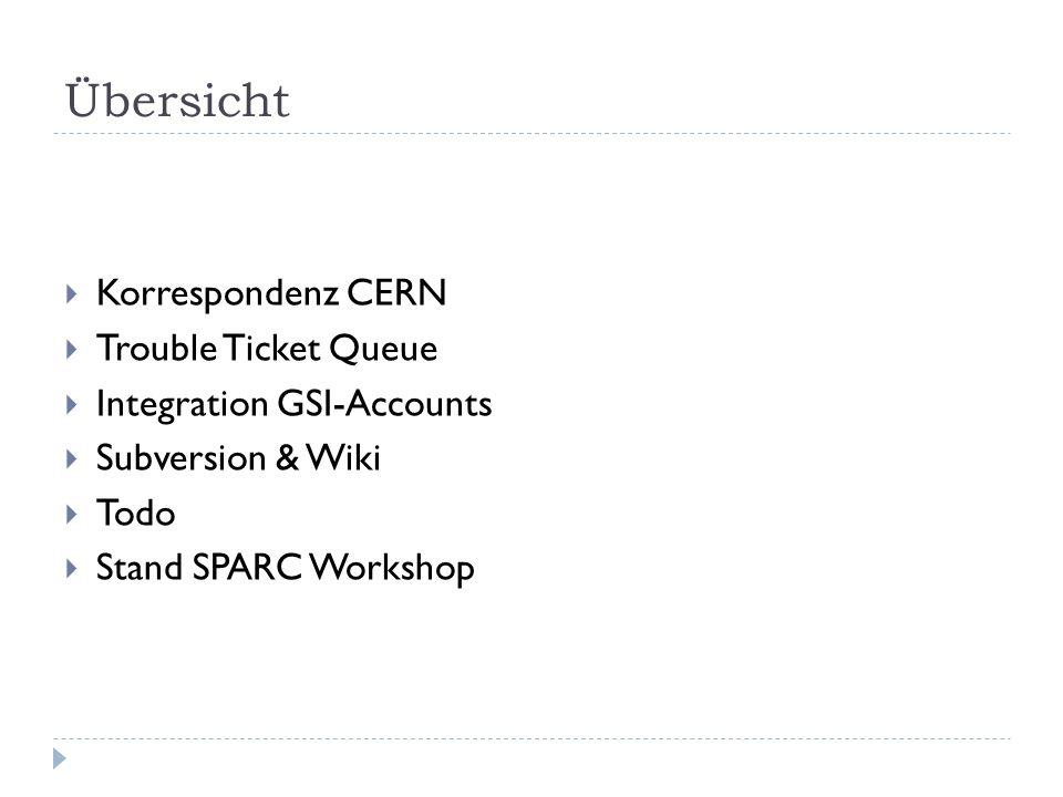 Übersicht  Korrespondenz CERN  Trouble Ticket Queue  Integration GSI-Accounts  Subversion & Wiki  Todo  Stand SPARC Workshop