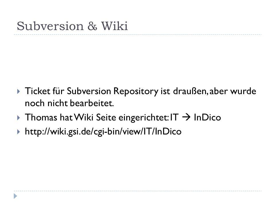 Subversion & Wiki  Ticket für Subversion Repository ist draußen, aber wurde noch nicht bearbeitet.  Thomas hat Wiki Seite eingerichtet: IT  InDico