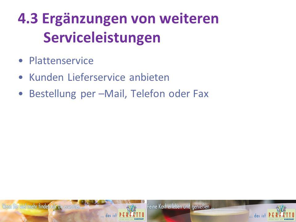 4.3 Ergänzungen von weiteren Serviceleistungen Plattenservice Kunden Lieferservice anbieten Bestellung per –Mail, Telefon oder Fax